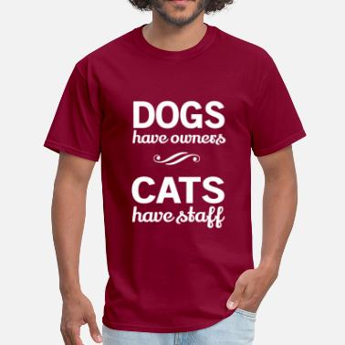 Funny Cats Dogs have owners. Cats have staff - Men's T-Shirt