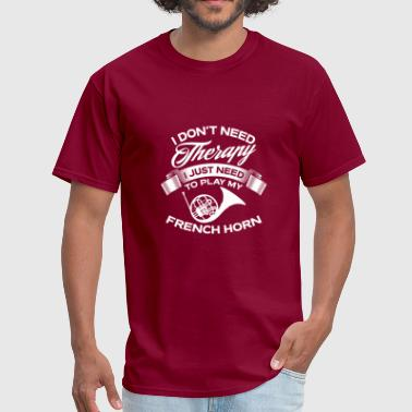 Funny I Don't Need Therapy French Horn - Men's T-Shirt