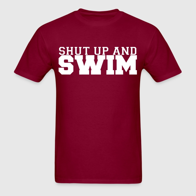Shut Up And Swim - Men's T-Shirt