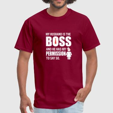 My Husband is the boss and he has my permission - Men's T-Shirt