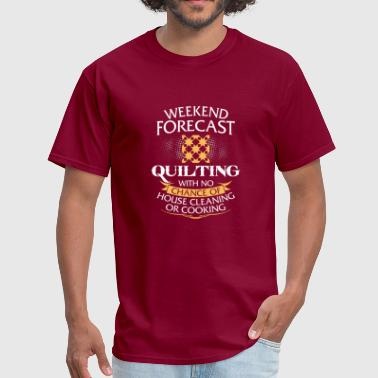 Weekend Forecast Quilting Funny Womens Design - Men's T-Shirt
