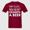 That's cute... now go get Grandpa a beer - Men's T-Shirt