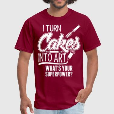 I Turn Cakes Into Art Whats Your Superpower? - Men's T-Shirt