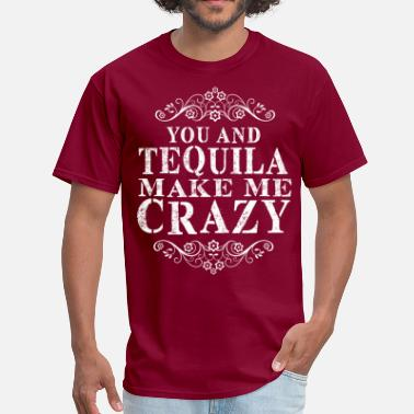 You-and-tequila-make-me-crazy You And Tequila Make Me Crazy - Men's T-Shirt