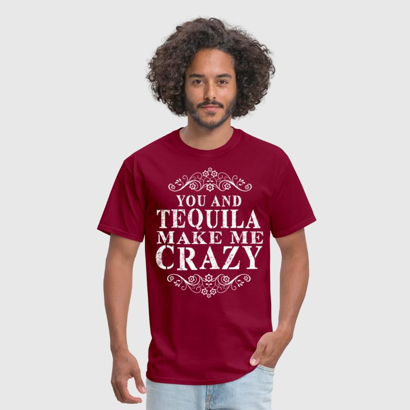 You And Tequila Make Me Crazy - Men's T-Shirt
