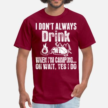 Camping I Dont Always Drink When Im Camping Oh Wait I Do - Men's T-Shirt