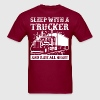 Sleep With A Trucker And Ride All Night - Men's T-Shirt