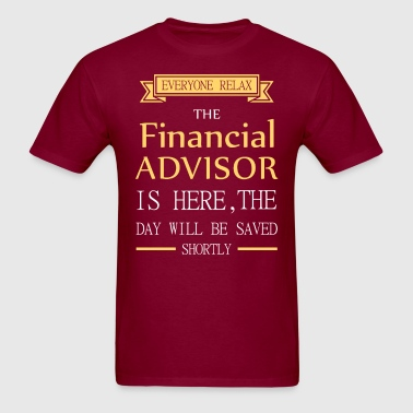 Everyone relax the Financial ADVISOR is here, the  - Men's T-Shirt
