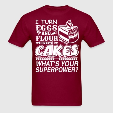 I Turn Eggs And Flour Into Cakes Whats Superpower? - Men's T-Shirt