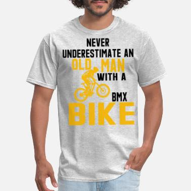 Never Underestimate An Old Man With A Bmx Bike Never Underestimate An Old Man With A BMX Bike - Men's T-Shirt