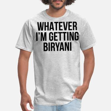 Lahore Whatever I'm Getting Biryani - Men's T-Shirt