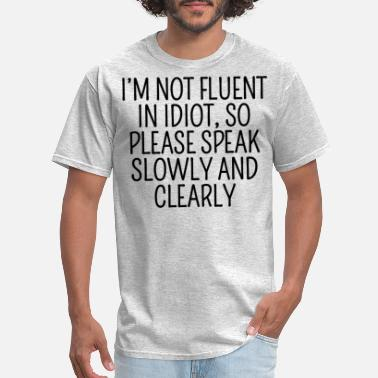 I/'m Not Fluent In Idiot So Please Speak Slowly /& Clearly jive 70s Funny T-Shirts