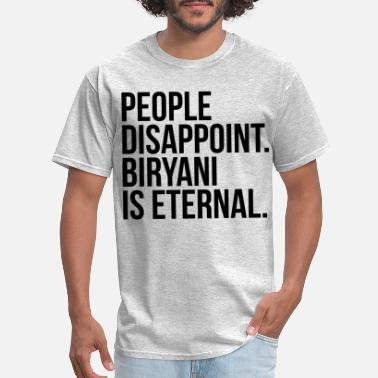 Lahore People Disappoint Biryani Is Eternal - Men's T-Shirt
