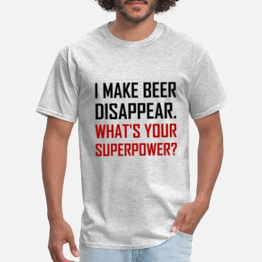 Disappear Beer Disappear Superpower - Men's T-Shirt