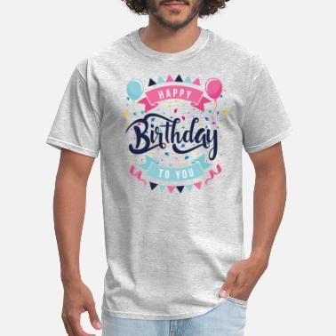 7b0b07be8 Happy Birthday happy birtday - Men's T-Shirt. Men's ...