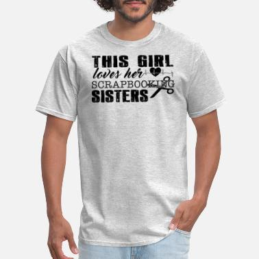 Scrapbooking Sisters This Girl Loves Her Scrapbooking Sisters Shirt - Men's T-Shirt