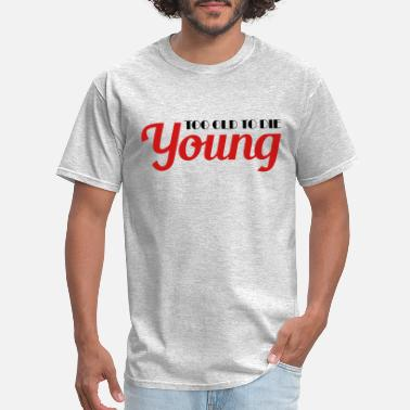 Die Young Too old to die young - Men's T-Shirt