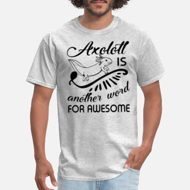 Axolotl Is Another Word For Awesome Axolotl Is Another Word For Awesome Shirt - Men's T-Shirt