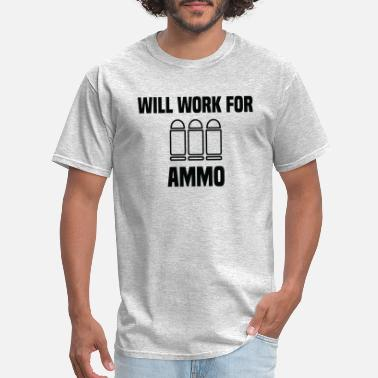 Will Work For Ammo Will Work For Ammo - Men's T-Shirt