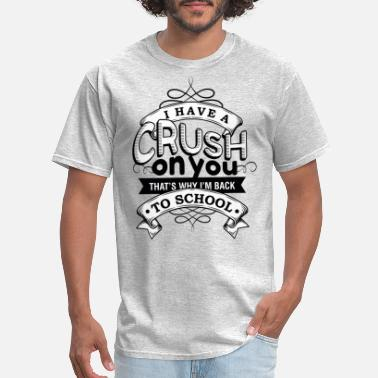Have A Crush crush back to school - Men's T-Shirt