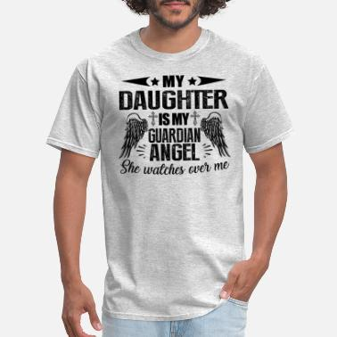 Guardian Angel Daughter My Daughter Is My Guardian Angel Shirt - Men's T-Shirt