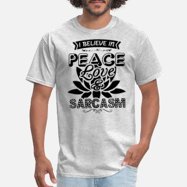 Peace Love Sarcasm I Believe In Peace Love Sarcasm Shirt - Men's T-Shirt
