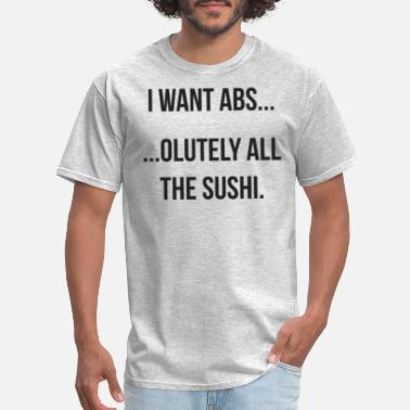 i want abs absolutely all the sushi BLACK - Men's T-Shirt