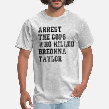 Taylor Arrest The Cops That Killed Breonna Taylor - Men's T-Shirt