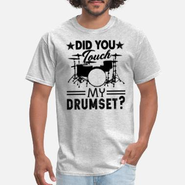 Set Did You Touch My Drum Set Shirt - Men's T-Shirt