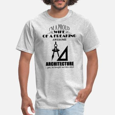 Architecture Wife Proud Wife Of A Freaking Architecture Shirt - Men's T-Shirt