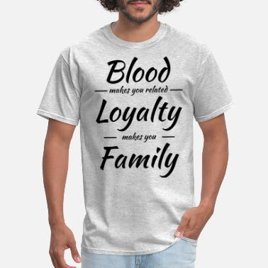 Loyalty Blood makes you related - Men's T-Shirt