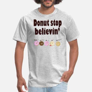 264bced5dbd7 Donut Stop Donut Stop believing - Men's T-Shirt
