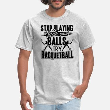 Play Racquetball Playing Racquetball Shirt - Men's T-Shirt