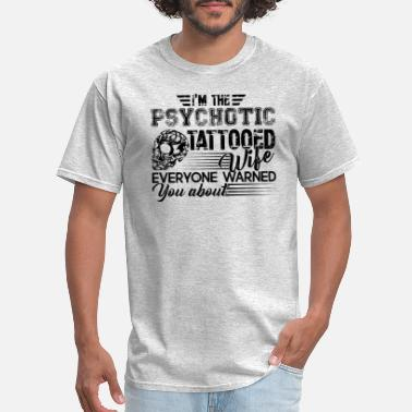 Tattoed Wife Psychotic Shirt - Psychotic Tattoed Wife Tshirt - Men's T-Shirt