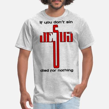 Jesus Died For Nothing Jesus Cross Typography Dont Sin Died Nothing Black - Men's T-Shirt