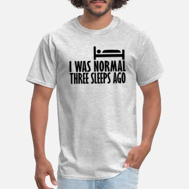 Three Days Awake i was normal three sleeps ago - Men's T-Shirt