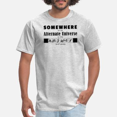 Universe SOMEWHERE in an alternate universe - Men's T-Shirt