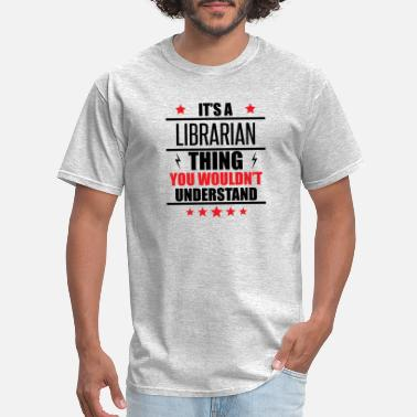 Librarian With Saying It's A Librarian Thing - Men's T-Shirt