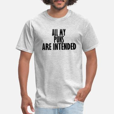Pun all my puns are intended - Men's T-Shirt