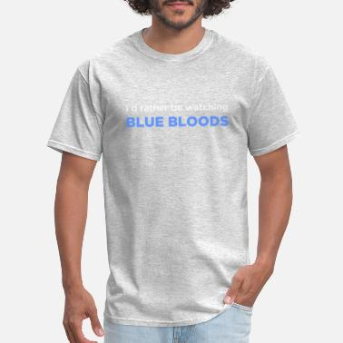 Tom Selleck i d rather be watching blue bloods - Men's T-Shirt