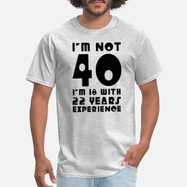 Im 18 Years Im Not 40 Im 18 With 22 Years Experience - Men's T-Shirt