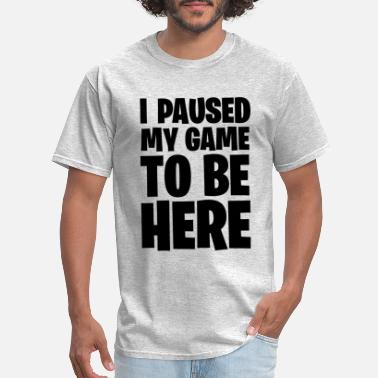 Gta & I Paused My Game To Be Here - Men's T-Shirt