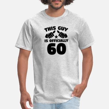 60 Years Old. 60th Birthday This Guy Is Officially 60 Years Old 60th Birthday - Men's T-Shirt