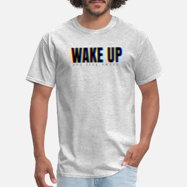 Stay Awake WAKE UP (and stay awake) - Men's T-Shirt