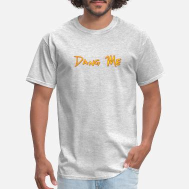 Song Title Funny Song Titles Dang Me - Men's T-Shirt