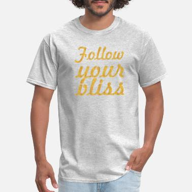 Follow Quote Follow your bliss... Inspirational Quote - Men's T-Shirt
