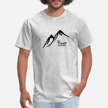 Traveling To Travel is to Live - Men's T-Shirt
