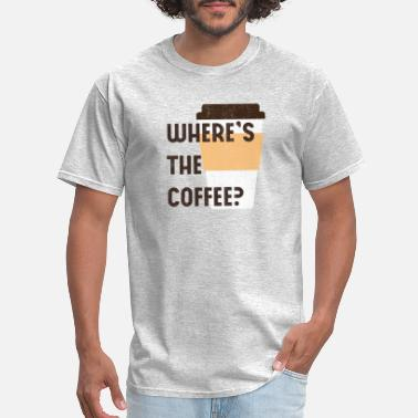 Roast Where's the coffee - Men's T-Shirt