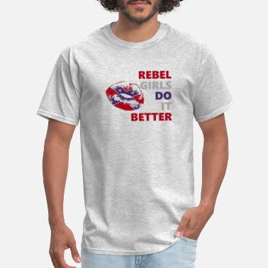 Girls Do It Better REBEL GIRLS DO IT BETTER - Men's T-Shirt