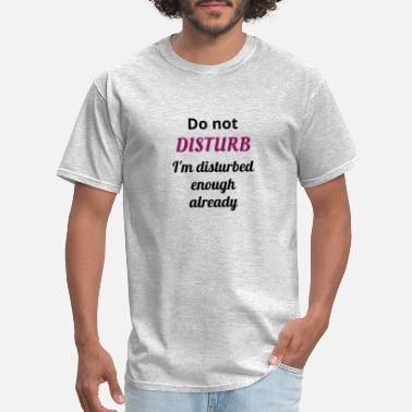 Disturbing Disturbed - Men's T-Shirt